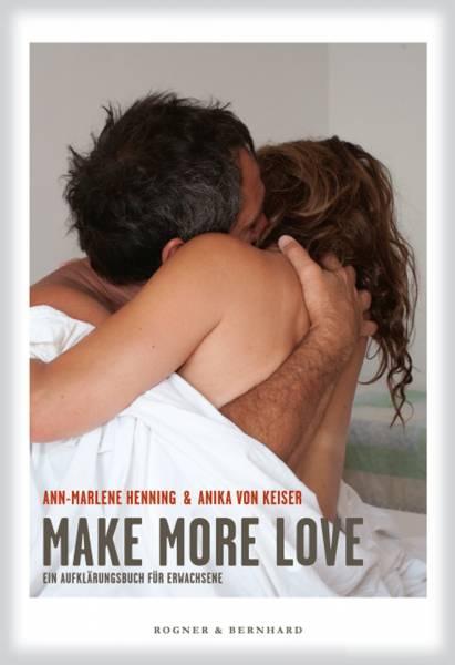A.-M. Henning & Anika von Keiser - MAKE MORE LOVE - Ein Aufklärungsbuch für Erwachsene