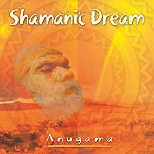Anugama - Shamanic Dream 1