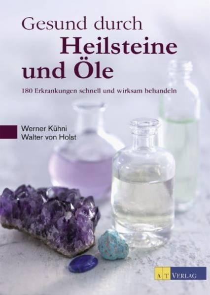 Kühni / v. Holst - Gesund durch Heilsteine und Öle
