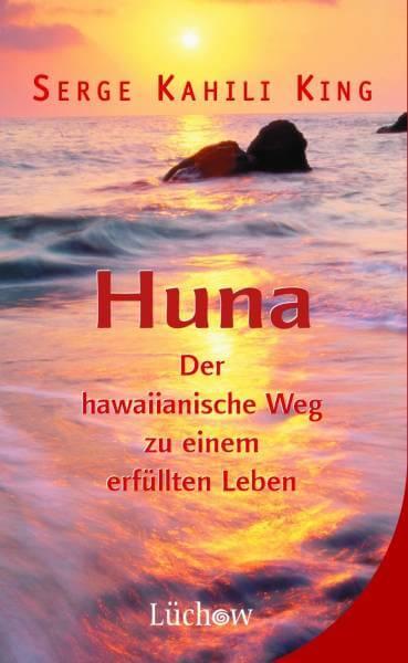 HUNA - Der hawaiianische Weg zu einem erfüllten Leben - Serge Kahili King