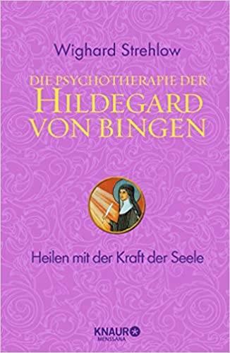 Dr. Wighard Strehlow - Die Psychotherapie der Hildegard von Bingen