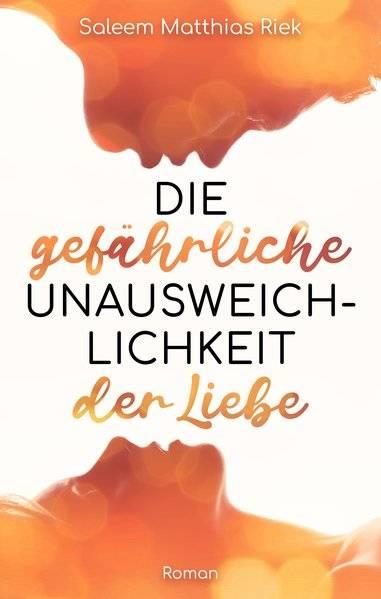 Saleem Matthias Riek - Die gefährliche Unausweichlichkeit der Liebe