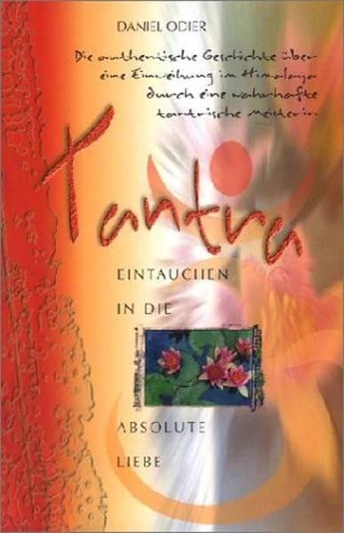 Daniel Odier - Tantra - Eintauchen in die absolute Liebe