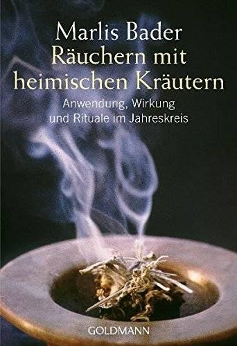 Räuchern mit heimischen Kräutern - Marlis Bader - Anwendung, Wirkung und Rituale im Jahreskreis
