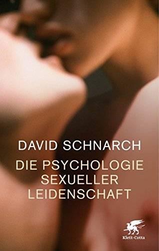 David Schnarch - Die Psychologie sexueller Leidenschaft