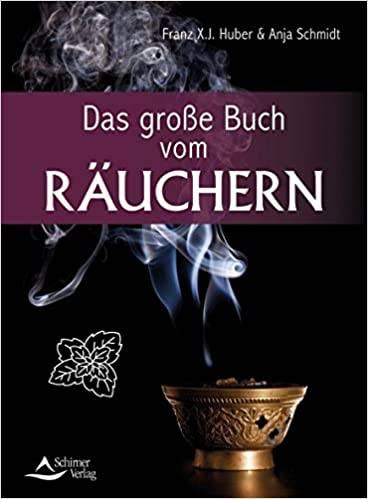 Franz X. J. Huber & Anja Schmidt - Das große Buch vom Räuchern