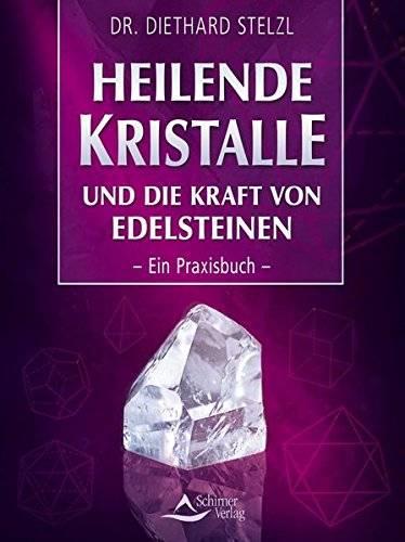 Stelzl Dr. Diethard - Heilende Kristalle und die Kraft von Edelsteinen